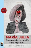 Papel MARIA JULIA ESPEJO DE LA CORRUPCION EN LA ARGENTINA (COLECCION HISTORIA URGENTE)