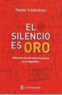 Papel SILENCIO ES ORO TRAFICO DE ARTE DURANTE EL NAZISMO EN LA ARGENTINA (RUSTICA)