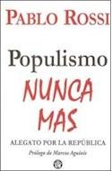 Papel POPULISMO NUNCA MAS ALEGATO POR LA REPUBLICA (PROLOGO DE MARCOS AGUINIS)