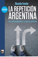 Papel REPETICION ARGENTINA DEL KIRCHNERISMO A LA NUEVA DERECHA (COLECCION HISTORIA URGENTE)