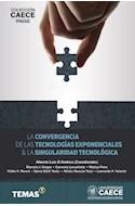Papel CONVERGENCIA DE LAS TECNOLOGIAS EXPONENCIALES & LA SINGULARIDAD TECNOLOGICA (CAECE PRESS) (RUSTICA)