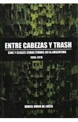 Papel ENTRE CABEZAS Y TRASH CINE Y CLASES SUBALTERNAS EN LA ARGENTINA 1990-2016