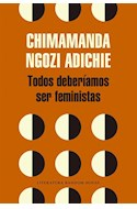 Papel TODOS DEBERIAMOS SER FEMINISTAS (LITERATURA RANDOM HOUSE)