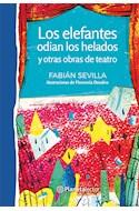 Papel ELEFANTES ODIAN LOS HELADOS Y OTRAS OBRAS DE TEATRO [+8 AÑOS] (SERIE PLANETA AZUL)