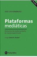Papel PLATAFORMAS MEDIATICAS ELEMENTOS DE ANALISIS Y DISEÑO DE NUEVAS EXPERENCIAS (COLECCION FUTURIBLES)