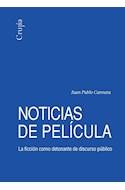 Papel NOTICIAS DE PELICULA LA FICCION COMO DETONANTE DE DISCURSO PUBLICO (COLECCION AGORA) (RUSTICA)