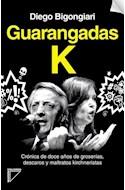 Papel GUARANGADAS K CRONICA DE DOCE AÑOS DE GROSERIAS DESCAROS Y MALTRATOS KIRCHNERISTAS (RUSTIC