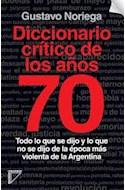 Papel DICCIONARIO CRITICO DE LOS AÑOS 70 TODO LO QUE SE DIJO Y LO QUE NO SE DIJO (RUSTICA)