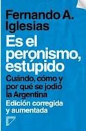 Papel ES EL PERONISMO ESTUPIDO CUANDO COMO Y POR QUE SE JODIO LA ARGENTINA (EDICION CORREGIDA Y AUMENTADA)