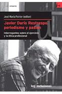 Papel JAVIER DARIO RESTREPO PERIODISMO Y PASION INTERROGANTES  SOBRE EL EJERCICIO Y LA ETICA PROF