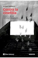 Papel CONTRA LA CINEFILIA HISTORIA DE UN ROMANCE EXAGERADO (COLECCION URGENTES)