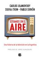 Papel ESTAMOS EN EL AIRE UNA HISTORIA DE LA TELEVISION EN LA ARGENTINA (RUSTICA)