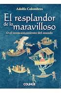 Papel RESPLANDOR DE LO MARAVILLOSO O EL REENCANTAMIENTO DEL MUNDO (COLECCION CIENCIAS SOCIALES Y HUMANAS)