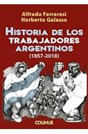 Papel HISTORIA DE LOS TRABAJADORES ARGENTINOS [1857-2018] (COLECCION POLITICA)
