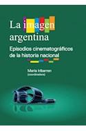 Papel IMAGEN ARGENTINA EPISODIOS CINEMATOGRAFICOS DE LA HISTORIA NACIONAL (RUSTICA)