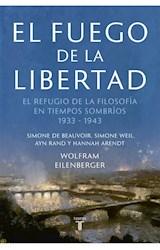 Papel FUEGO DE LA LIBERTAD EL REFUGIO DE LA FILOSOFIA EN TIEMPOS SOMBRIOS 1933-1943 (COL. PENSAMIENTO)