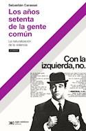 Papel AÑOS SETENTA DE LA GENTE COMUN NATURALIZACION DE LA VIOLENCIA (COLECCION HACER HISTORIA)