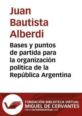 E-book Bases Y Puntos De Partida Para La Organización Política De La República Argentina