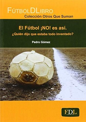 Papel Futbol No Es Asi, El. Quien Dijo Que Estaba Todo Inventado?
