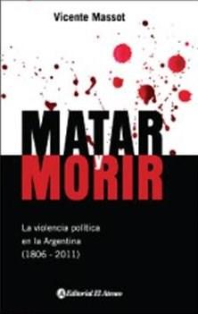 Papel Matar Y Morir. La Violencia En La Argentina (1806-2010)