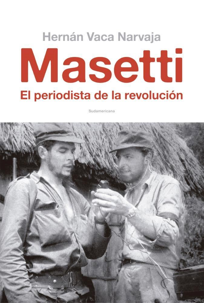 Papel Masetti. El Periodista De La Revolucion