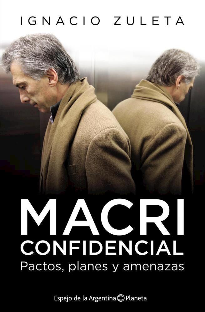 Papel Macri Confidencial. Pactos, Planes Y Amenazas