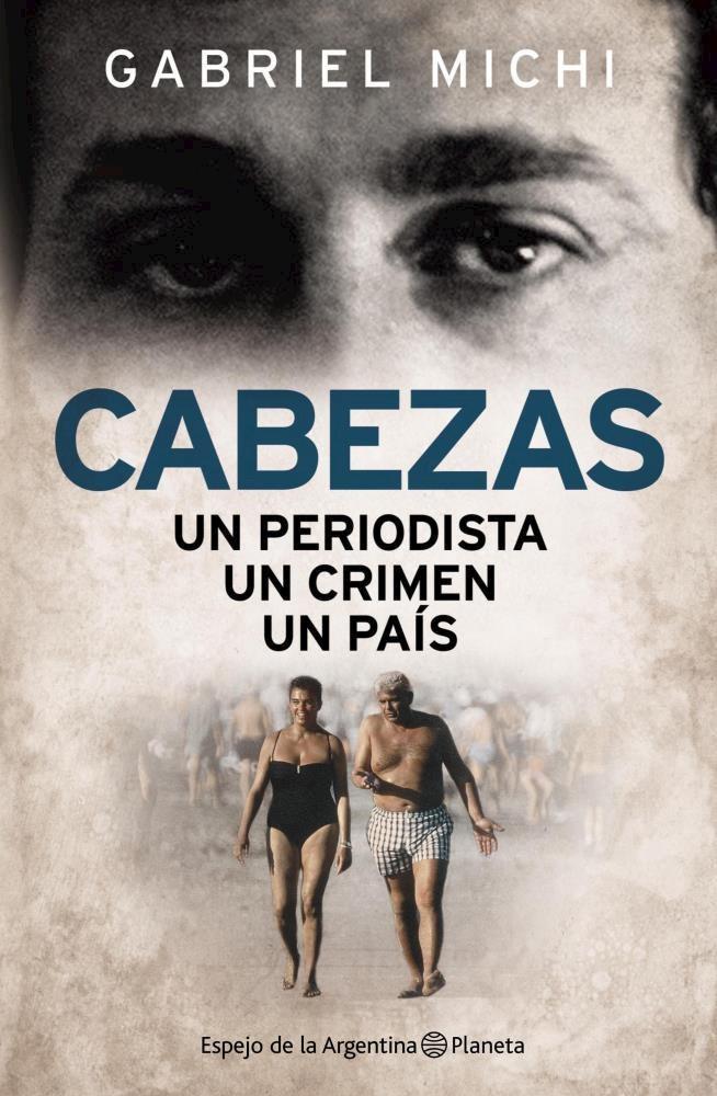 Papel Cabezas Un Periodista Un Crimen Un Pais
