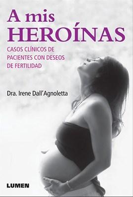 Papel A Mis Heroínas. Casos Clínicos De Pacientes Con Deseos De Fertilidad