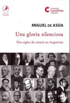 Papel Una Gloria Silenciosa Dos Siglos De Ciencia En Argentina