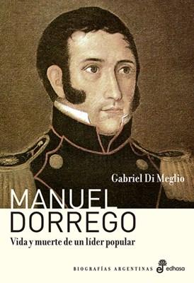Papel Manuel Dorrego. Vida Y Muerte De Un Lider Popular