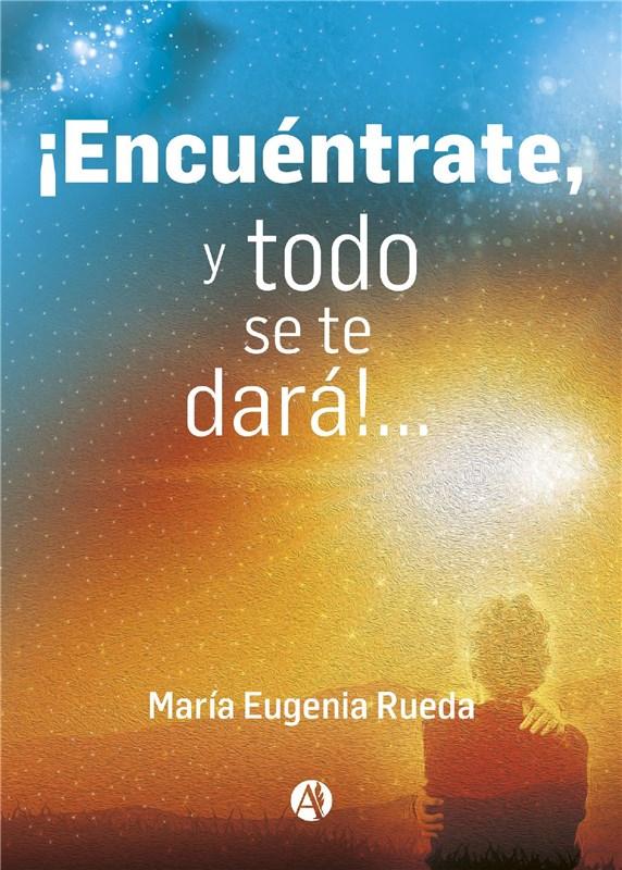 E-book ¡Encuéntrate Y Todo Se Te Dará!