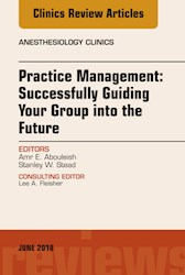 E-book Practice Management: Successfully Guiding Your Group Into The Future, An Issue Of Anesthesiology Clinics, E-Book