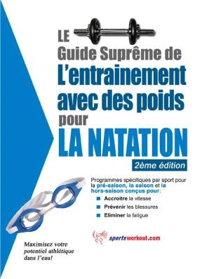 E-book Le Guide Suprême De L'Entrainement Avec Des Poids Pour La Natation