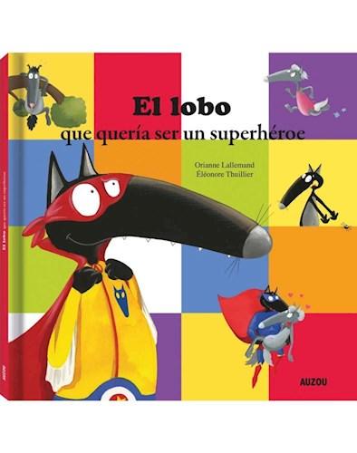Libro El Lobo , Que Queria Ser Un Superheroe