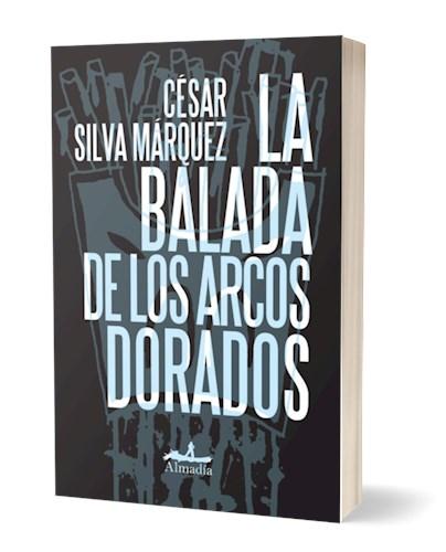 La Balada De Los Arcos Dorados Por Silva Marquez Cesar 9786074111606 Cúspide Libros