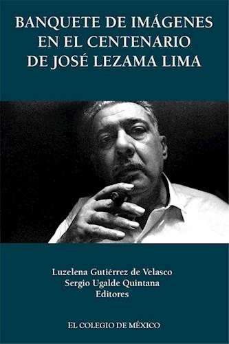 Papel Banquete De Imágenes En El Centenario De José Lezama Lima