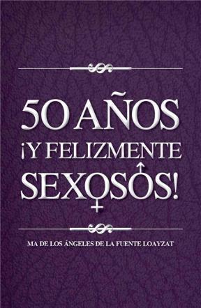 E-book 50 Años ¡Y Felizmente Sexosos!