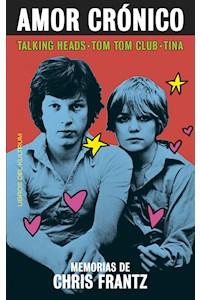Papel Amor Cronico - Memorias De Chris Frantz