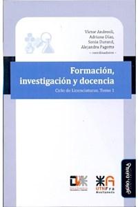 Papel Formación, Investigacion Y Docencia. Ciclo De Licenciaturas. Tomo 1