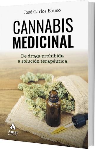 Libro Cannabis Medicinal : De Droga Prohibida A Solucion Terapeutica