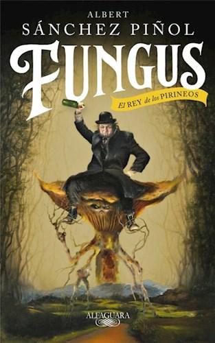 Libro Fungus : El Rey De Los Pirineos