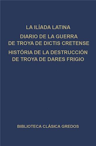 E-book La Ilíada latina. Diario de la guerra de Troya de Dictis Cretense. Historia de la destrucción de Troya de Dares Frigio.