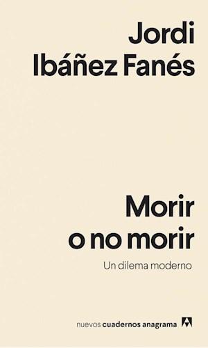 Papel MORIR O NO MORIR UN DILEMA MODERNO (COLECCION NUEVOS CUADERNOS ANAGRAMA 24) (BOLSILLO)