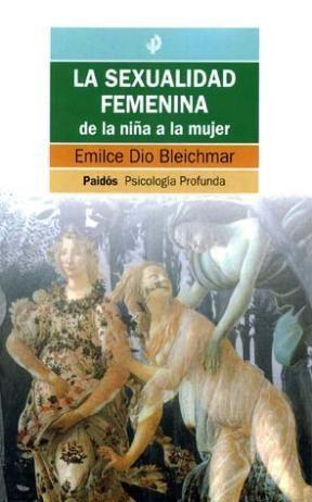 Papel SEXUALIDAD FEMENINA LA DE LA NIÑA A LA MUJER (PAIDOS PSICOLOGIA PROFUNDA 10210)