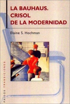 Papel BAUHAUS CRISOL DE LA MODERNIDAD (PAIDOS TRANSICIONES 70039)