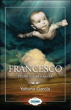 Libro Francesco  Decide Volver A Nacer  ( Libro 2 De La Saga Francesco )