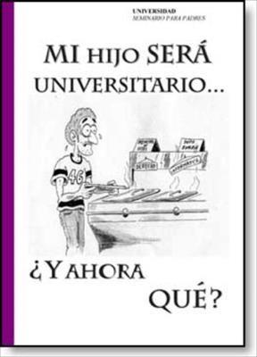 E-book Mi Hijo Será Universitario ¿Y Ahora Qué?
