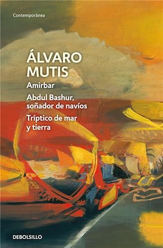 E-book Amirbar   Abdul Bashur, Soñador De Navíos   Tríptico De Mar Y Tierra (Empresas Y Tribulaciones De Maqroll El Gaviero 2)