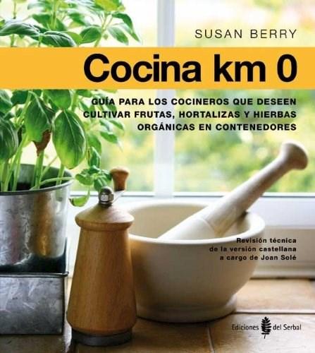 Papel Cocina Km 0: Guía Para Cultivar Frutas , Hortalizas Y Plantas Aromáticas En Contenedores