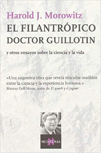 Libro El Filantropico Doctor Guillotin Y Otros Ensayos Sobre La Ciencia Y La Vida